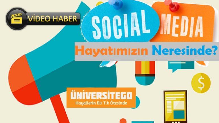 Sosyal Medya Hayatımızın Neresinde ? [Videolu]