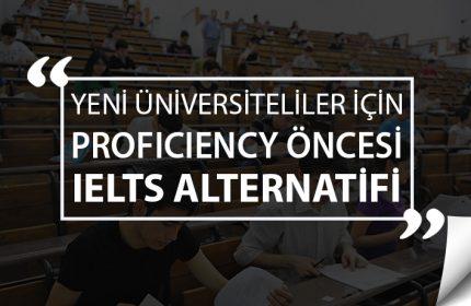 Yeni Üniversiteliler İçin Proficiency Öncesi IELTS Alternatifi