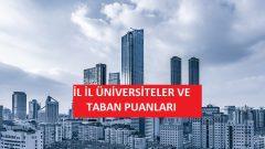 İl İl Üniversiteler ve Taban Puanları
