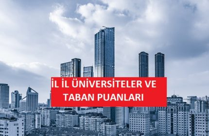 İl İl Üniversiteler ve Taban Puanları (Şehirlere Göre Üniversiteler)