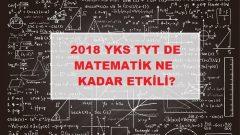 2018 YKS TYT DE MATEMATİK NE KADAR ETKİLİ