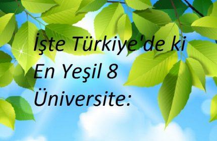 İşte Türkiyedeki En Yeşil 8 Üniversitesi