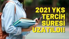 2021 YKS Tercih Süresi Uzatıldı! Yeni Tarihler Neler?