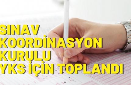 Sınav Koordinasyon Kurulu YKS İçin Toplandı