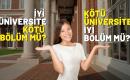 İyi Üniversite de Kötü Bölüm Mü? Kötü Üniversite de İyi Bölüm Mü?
