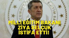Milli Eğitim Bakanı Ziya Selçuk İstifa Etti! Yeni Atanan Bakan Kim?